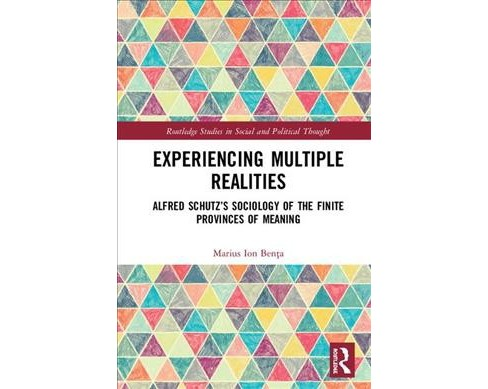 Experiencing Multiple Realities : Alfred Schutz's Sociology of the Finite Provinces of Meaning - image 1 of 1