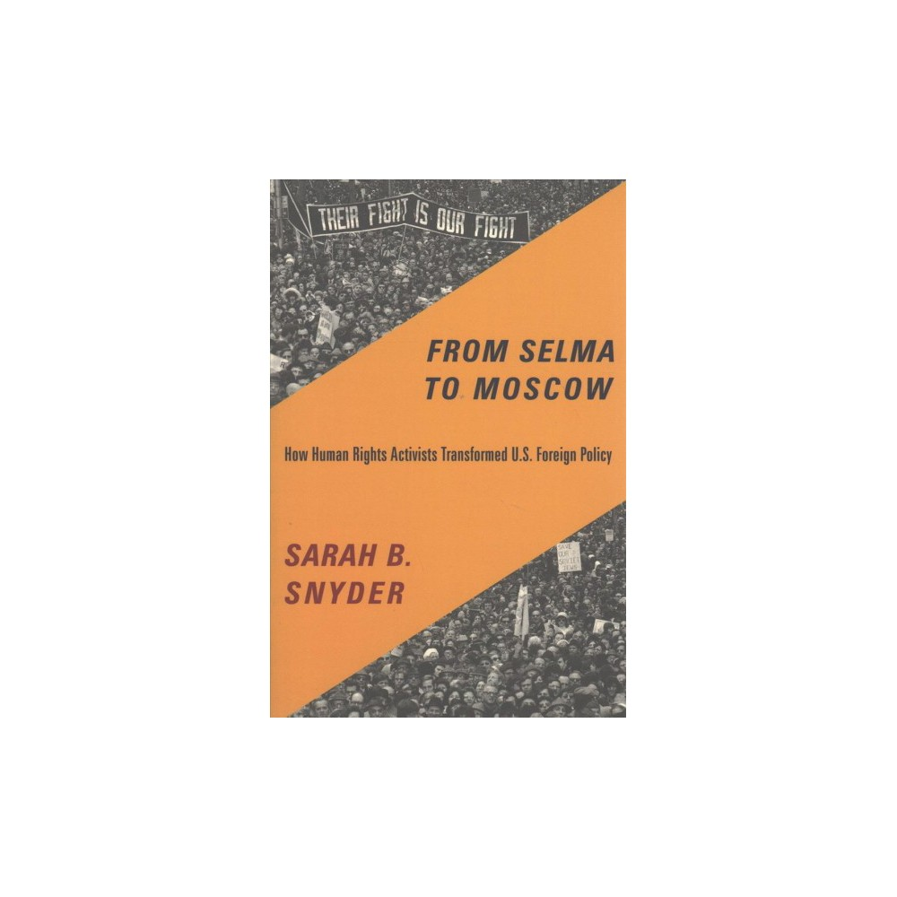 From Selma to Moscow : How Human Rights Activists Transformed U.S. Foreign Policy - (Paperback)