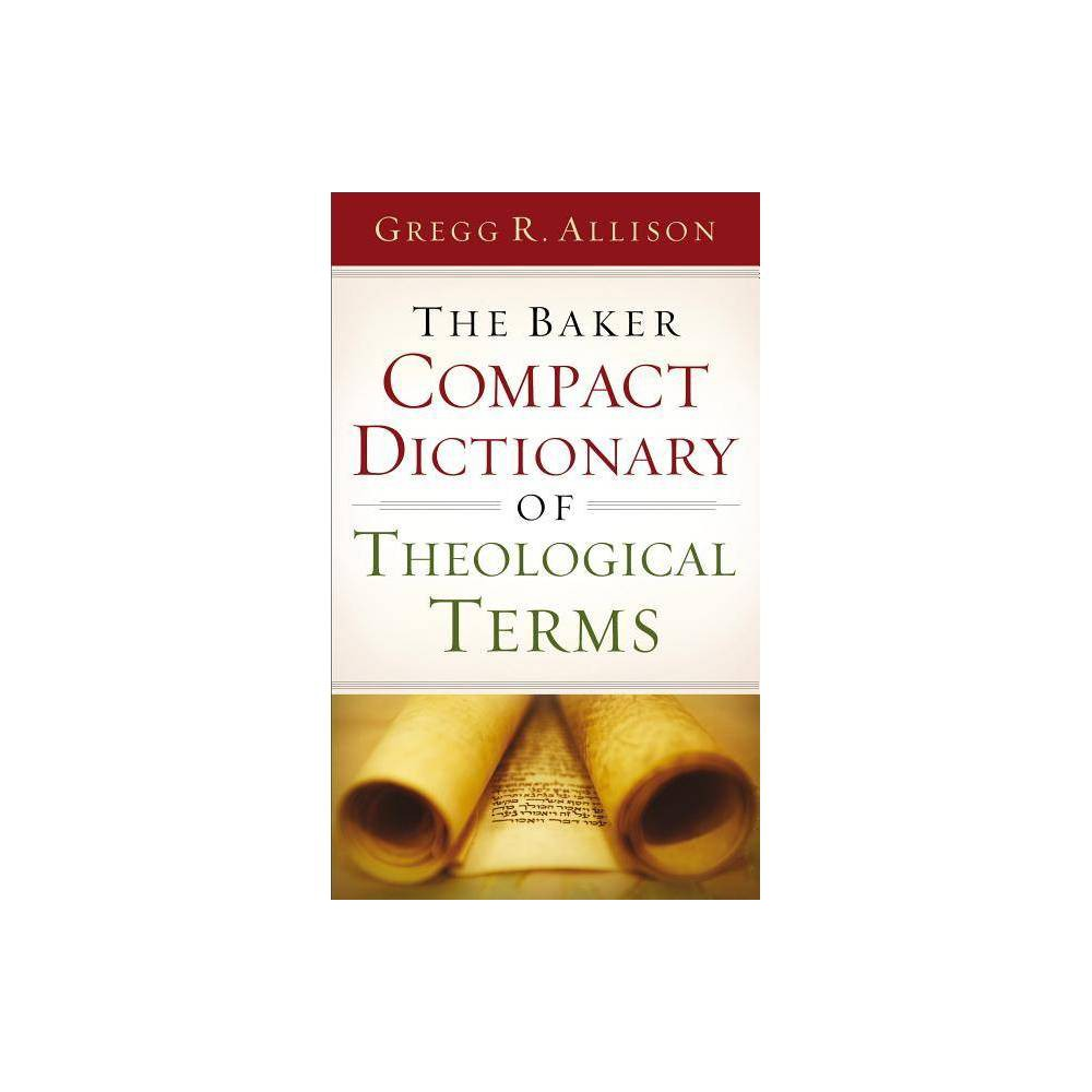 The Baker Compact Dictionary Of Theological Terms By Gregg R Allison Paperback