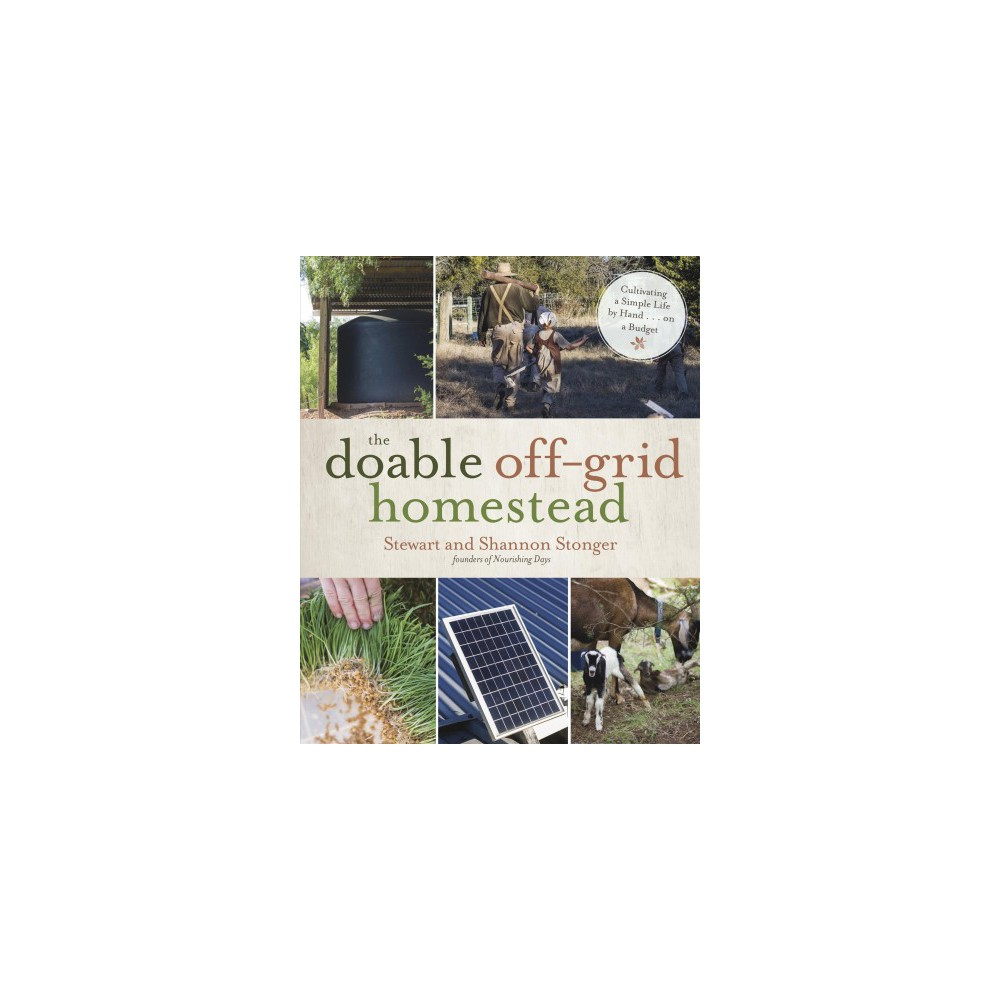 Doable Off-Grid Homestead : Cultivating a Simple Life by Hand... On a Budget - (Paperback)