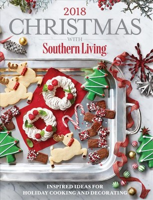 Christmas With Southern Living 2018 : Inspired Ideas for Holiday Cooking and Decorating - (Hardcover)