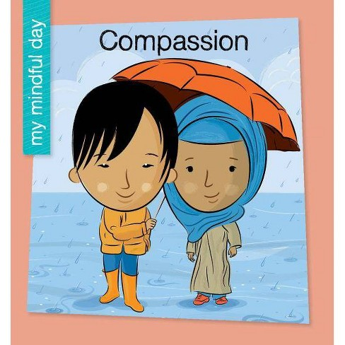 Compassion - (My Early Library: My Mindful Day) by  Katie Marsico (Paperback) - image 1 of 1