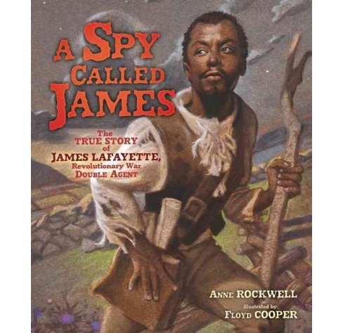 Spy Called James : The True Story of James Lafayette, Revolutionary War Double Agent (School And - image 1 of 1