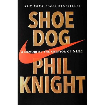Shoe Dog - by  Phil Knight (Hardcover)