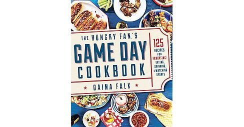 Hungry Fan's Game Day Cookbook : 165 Recipes for Eating, Drinking & Watching Sports (Paperback) (Daina - image 1 of 1