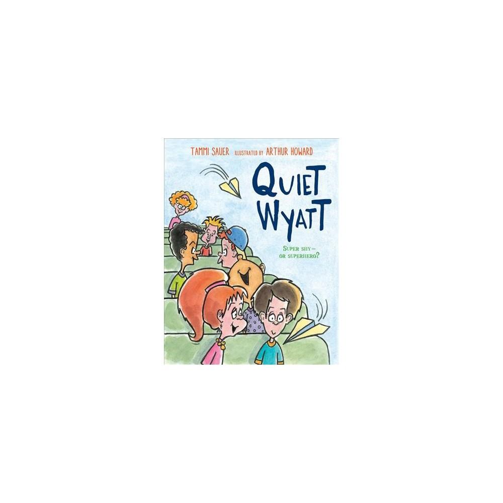 Quiet Wyatt - by Tammi Sauer (School And Library)