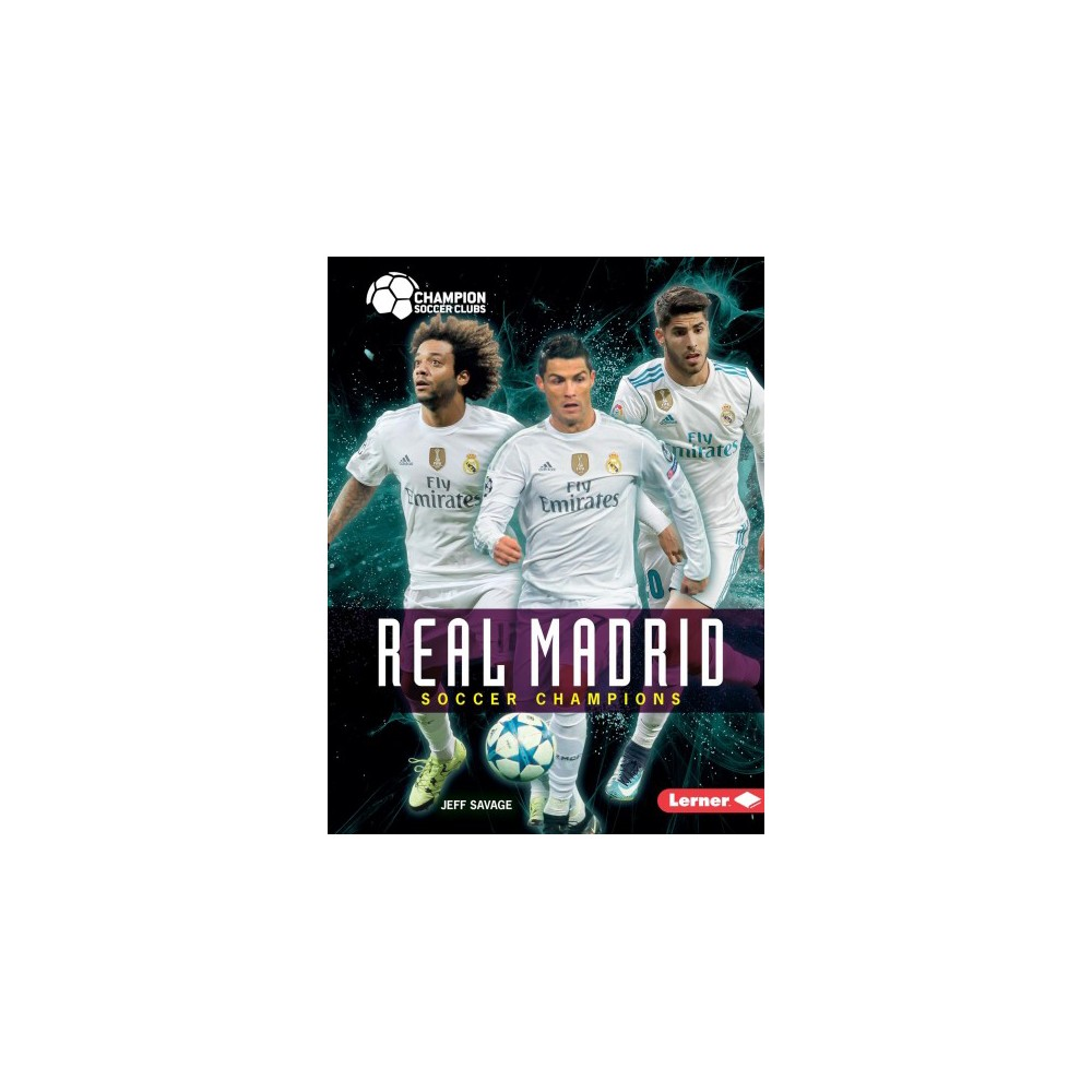 Real Madrid : Soccer Champions - (Champion Soccer Clubs) by Jeff Savage (Paperback)