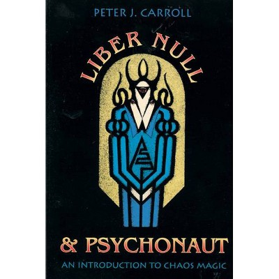 Liber Null & Psychonaut - by  Peter J Carroll (Paperback)