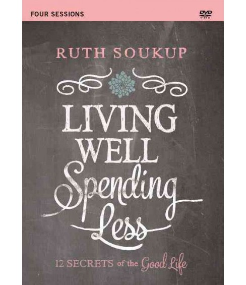 Living Well, Spending Less : 12 Secrets of the Good Life, Four Sessions (Hardcover) (Ruth Soukup) - image 1 of 1