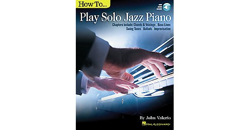 How to Play Solo Jazz Piano : Chapters Include: Chords & Voicings, Bass Lines, Swing Tunes, Ballads, - image 1 of 1