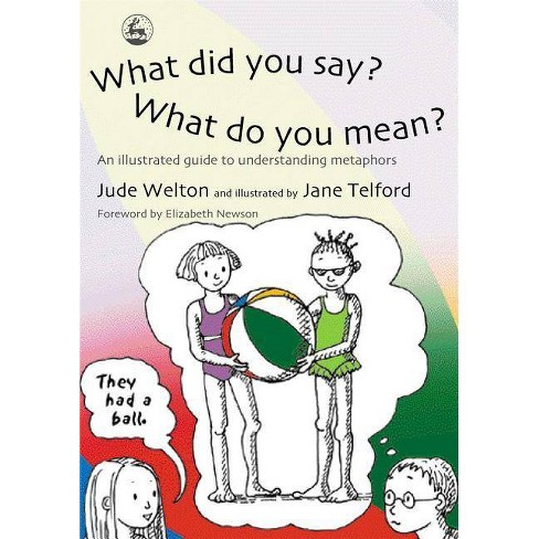 What Did You Say? What Do You Mean? - by  Jude Welton (Paperback) - image 1 of 1