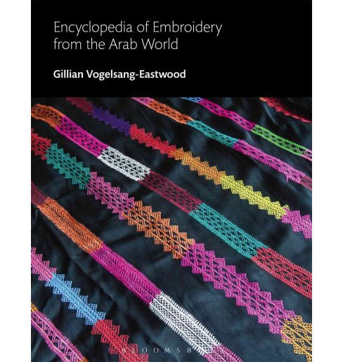 Encyclopedia of Embroidery from the Arab World (Hardcover) (Gillian Vogelsang-Eastwood) - image 1 of 1