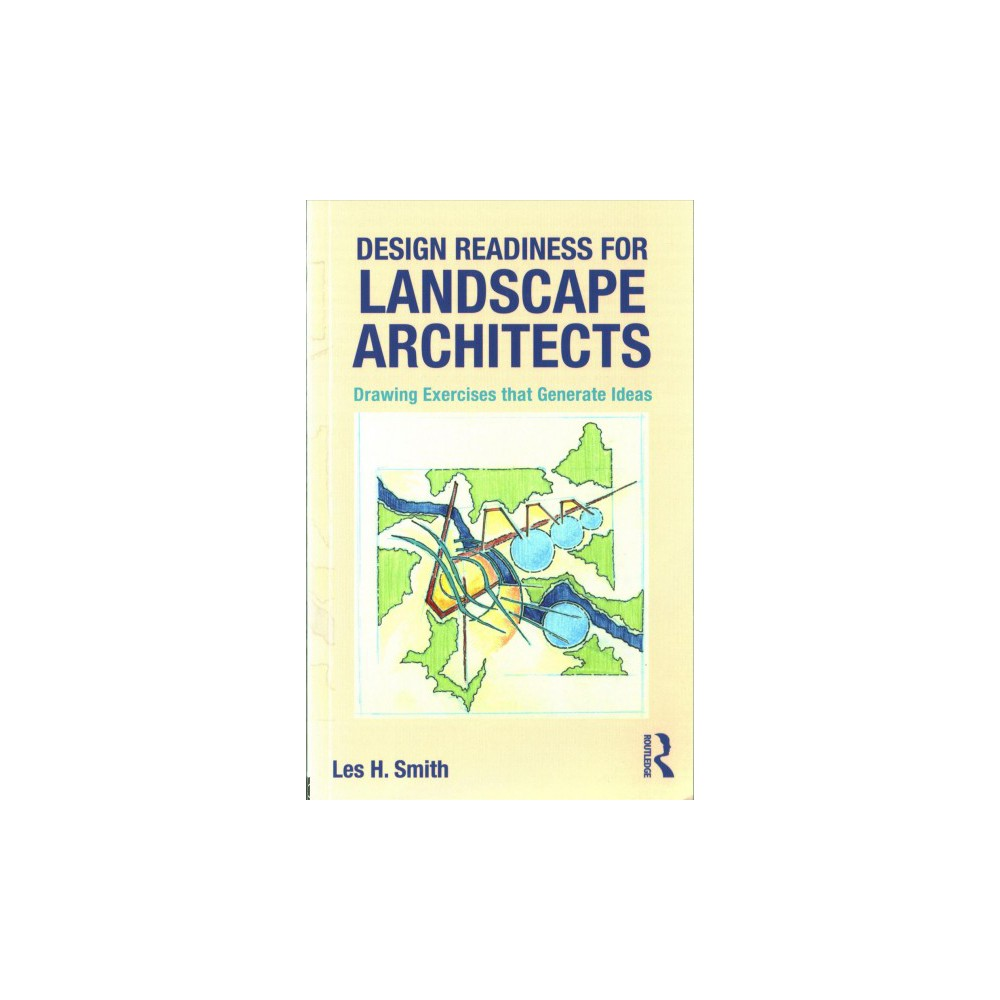 Design Readiness for Landscape Architects : Drawing Exercises That Generate Ideas - (Paperback)