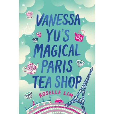 Vanessa Yu's Magical Paris Tea Shop - by  Roselle Lim (Paperback)
