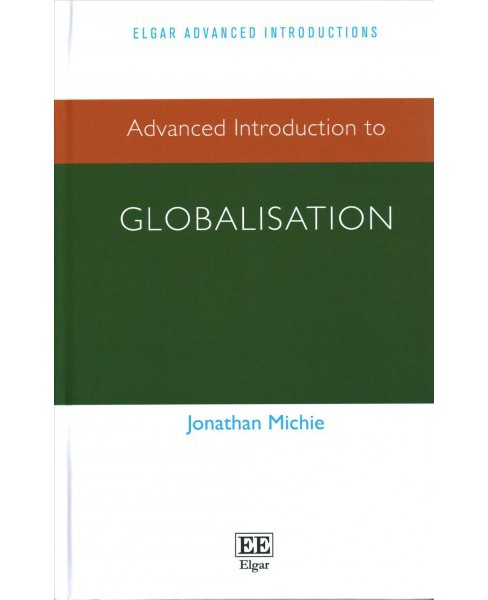 Advanced Introduction to Globalisation (Hardcover) (Jonathan Michie) - image 1 of 1