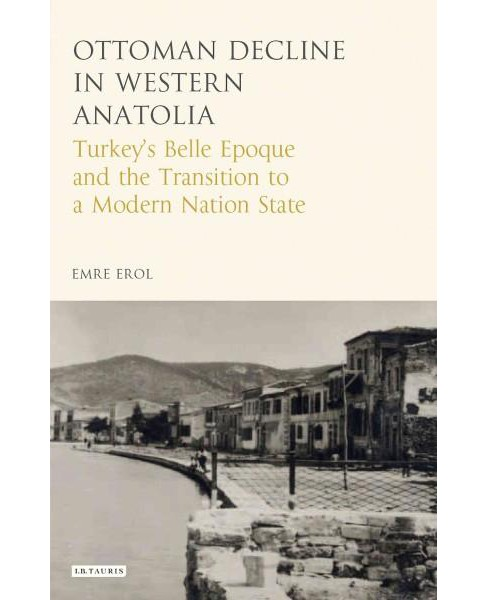 Ottoman Crisis in Western Anatolia : Turkey's Belle Epoque and the Transition to a Modern Nation - image 1 of 1