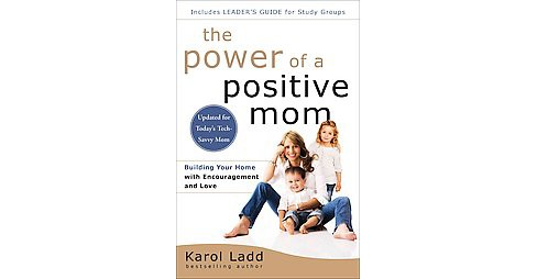 Power of a Positive Mom : Building Your Home With Encouragement and Love: Includes Leader's Guide for - image 1 of 1