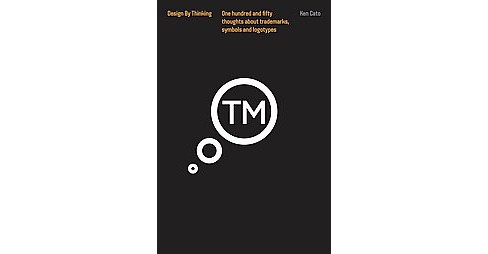 Thinking Trademarks, Symbols and Logotypes : Design by Thinking (Hardcover) (Ken Cato) - image 1 of 1