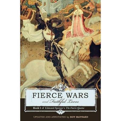Fierce Wars and Faithful Loves - by  Edmund Spenser (Paperback)