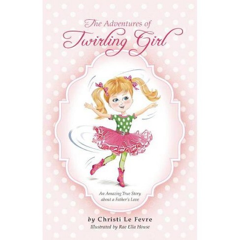 Twirling Girl - by  Christi Lefevre (Paperback) - image 1 of 1