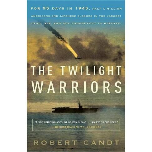 The Twilight Warriors - by  Robert Gandt (Paperback) - image 1 of 1