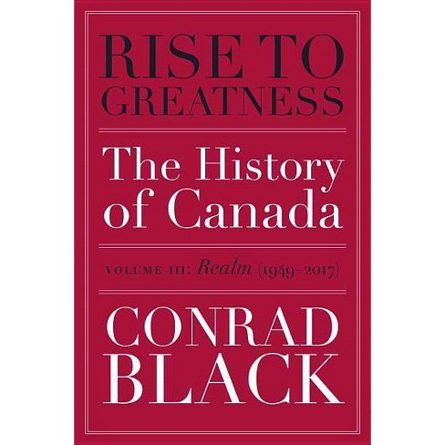 Rise to Greatness, Volume 3: Realm (1949-2017) - by  Conrad Black (Paperback) - image 1 of 1