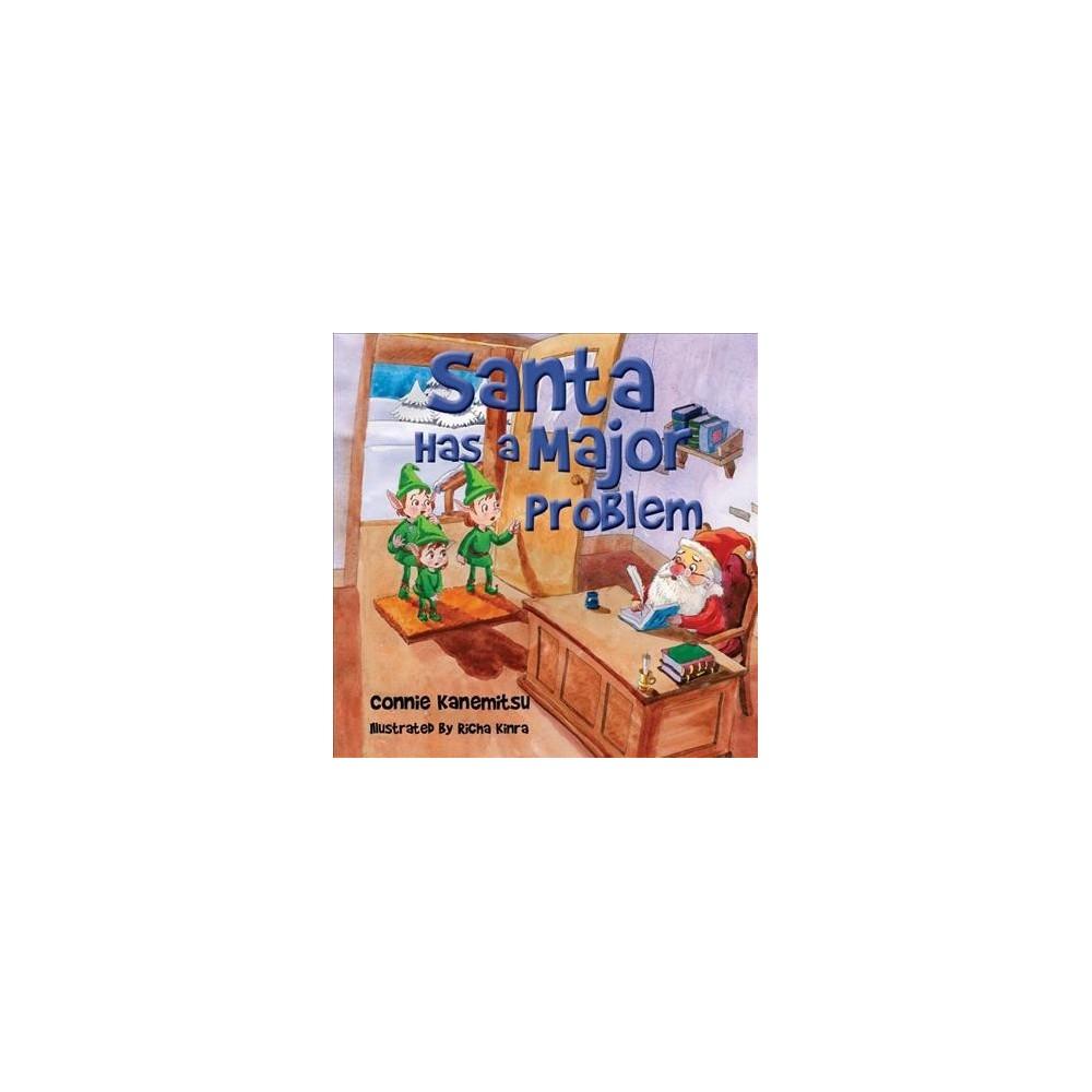 Santa Has a Major Problem - by Connie Kanemitsu (Paperback)