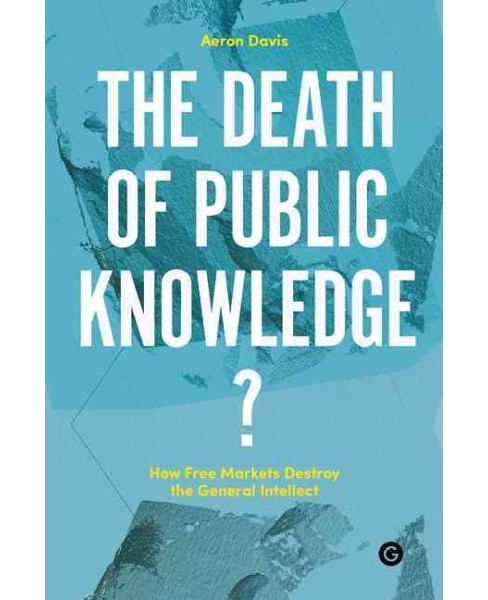 Death of Public Knowledge? : How Free Markets Destroy the General Intellect -  (Hardcover) - image 1 of 1
