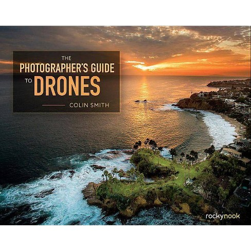 The Photographer's Guide to Drones - by  Colin Smith (Paperback) - image 1 of 1