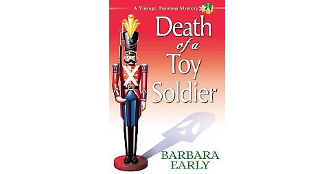 Death of a Toy Soldier (Hardcover) (Barbara Early) - image 1 of 1