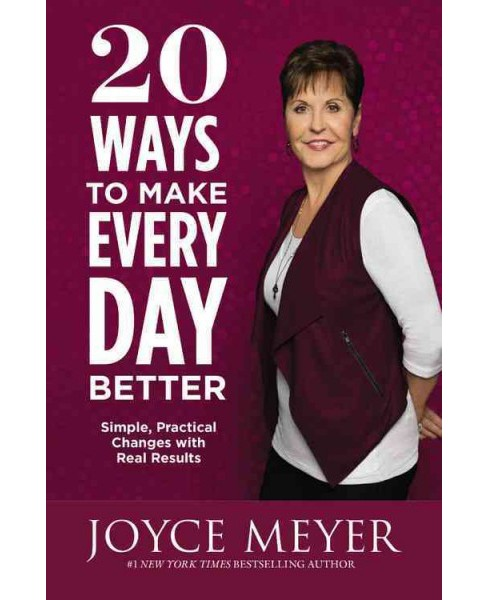 20 Ways to Make Every Day Better : Simple, Practical Changes With Real Results (Hardcover) (Joyce Meyer) - image 1 of 1