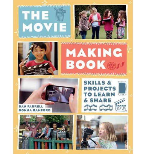 Movie Making Book : Skills & Projects to Learn and Share -  by Dan Farrell & Donna Bamford (Paperback) - image 1 of 1