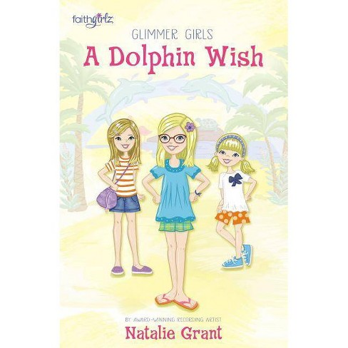 A Dolphin Wish - (Faithgirlz / Glimmer Girls) by  Natalie Grant (Paperback) - image 1 of 1