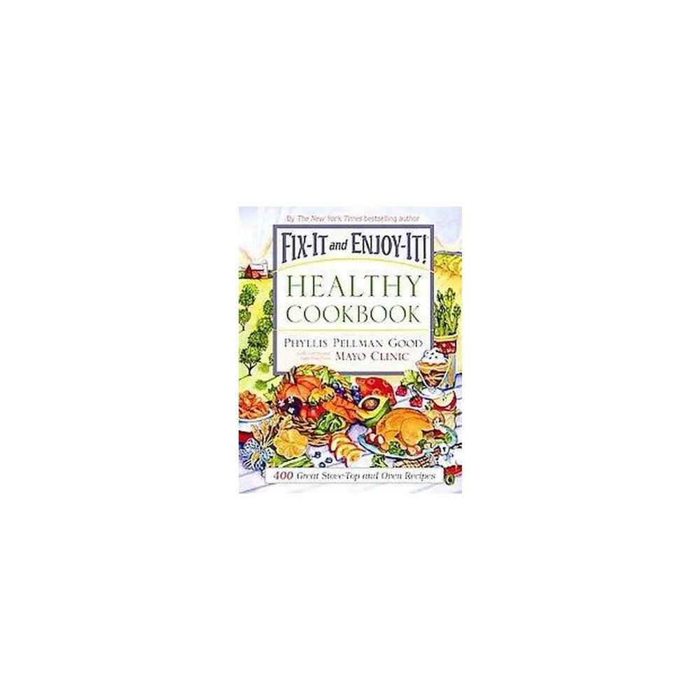 Fix-It And Enjoy-It! Healthy Cookbook : 400 Great Stove-top and Oven Recipes (Hardcover) (Phyllis