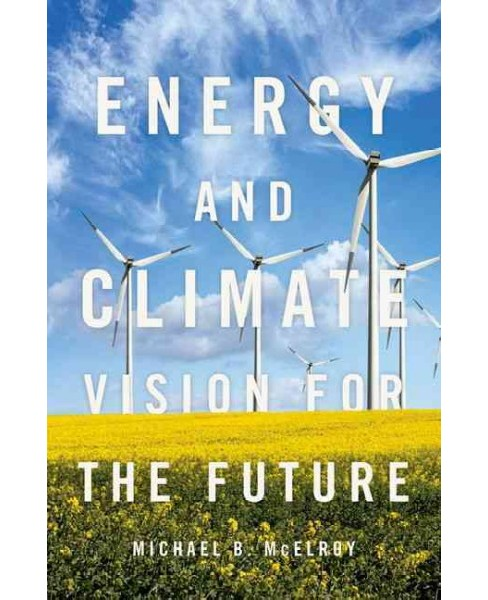 Energy and Climate : Vision for the Future (Hardcover) (Michael B. McElroy) - image 1 of 1