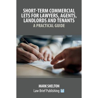Short-Term Commercial Lets for Lawyers, Agents, Landlords and Tenants - A Practical Guide - by  Mark Shelton (Paperback)