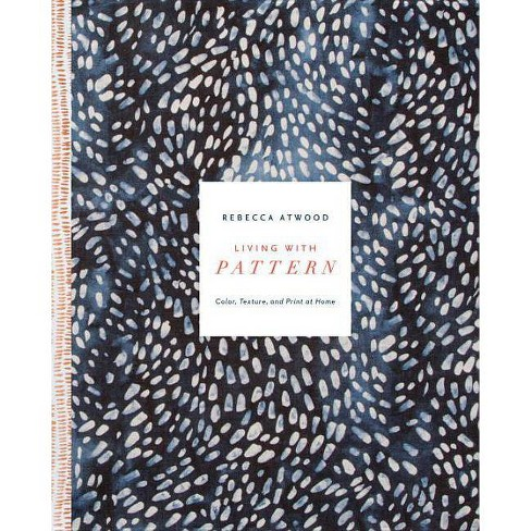 Living with Pattern - by  Rebecca Atwood (Hardcover) - image 1 of 1