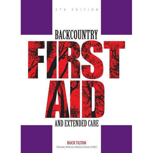 Backcountry First Aid and Extended Care - (Falcon Guide) 5 Edition by  Buck Tilton (Paperback) - image 1 of 1