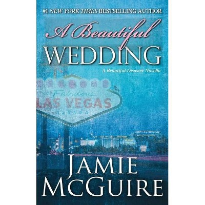 A Beautiful Wedding ( Beautiful Disaster) (Reprint) (Paperback) by Jamie Mcguire