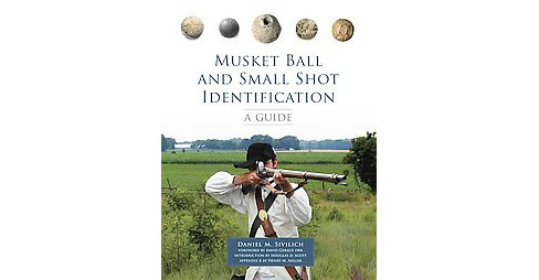 Musket Ball and Small Shot Identification : A Guide (Paperback) (Daniel M. Sivilich) - image 1 of 1