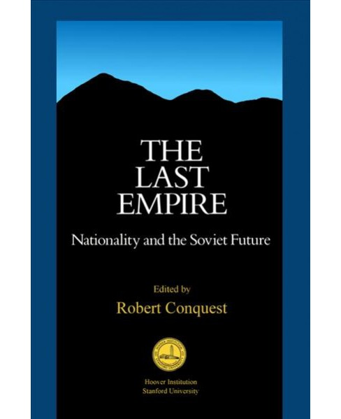 Last Empire : Nationality and the Soviet Future -  by Robert Conquest (Paperback) - image 1 of 1