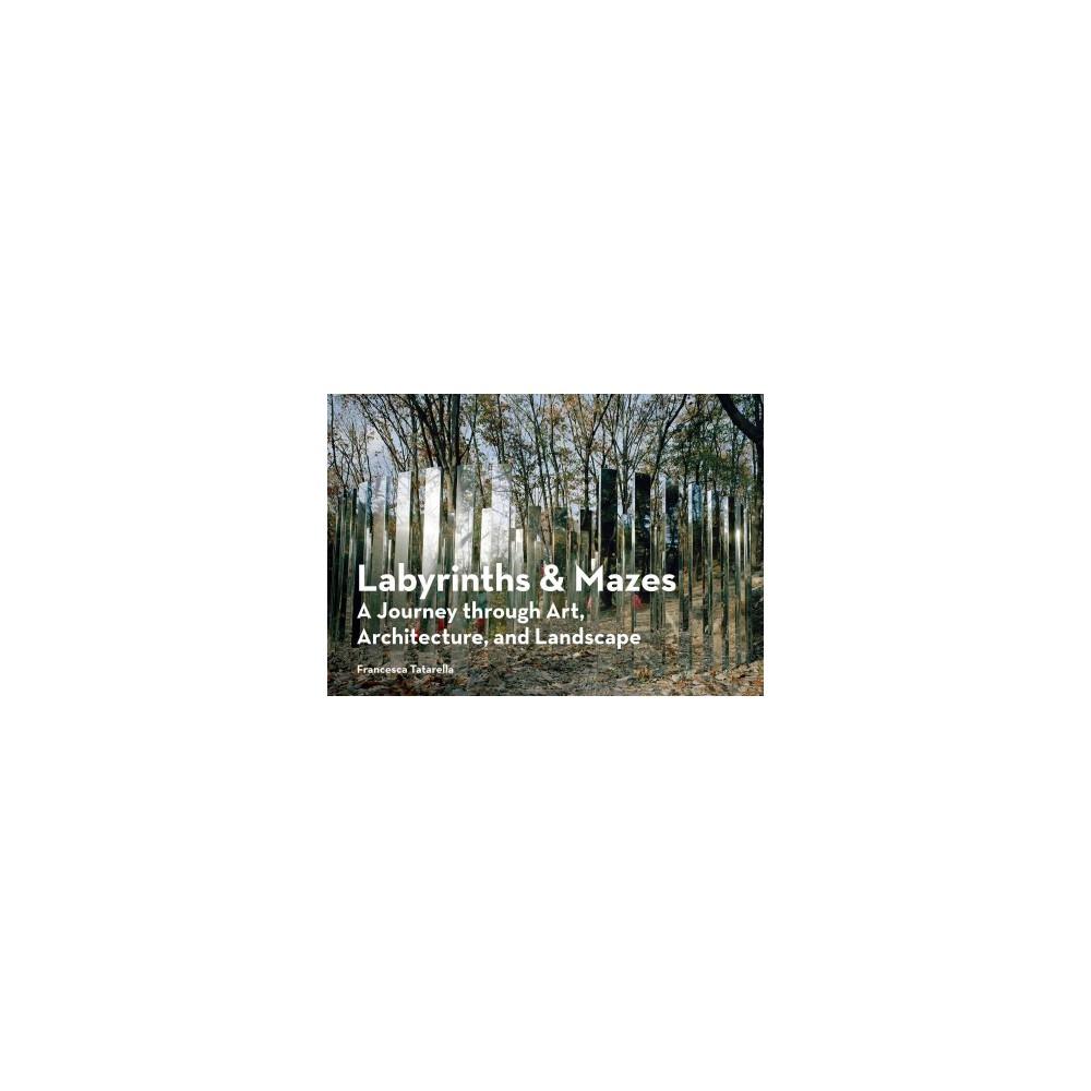 Labyrinths & Mazes : A Journey Through Art, Architecture, and Landscape (Paperback) (Francesca