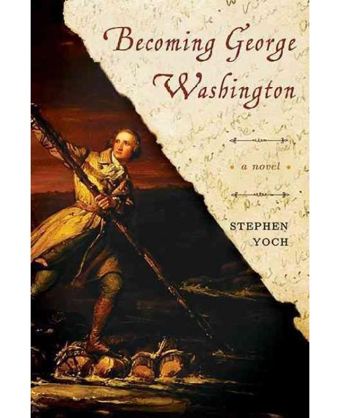 Becoming George Washington (Paperback) (Stephen Yoch) - image 1 of 1