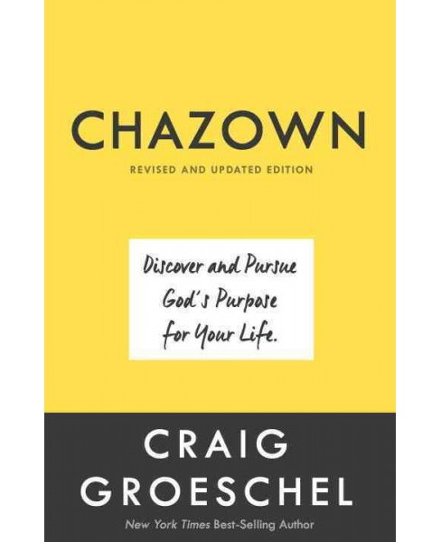 Chazown : Discover and Pursue God's Purpose for Your Life (Hardcover) (Craig Groeschel) - image 1 of 1