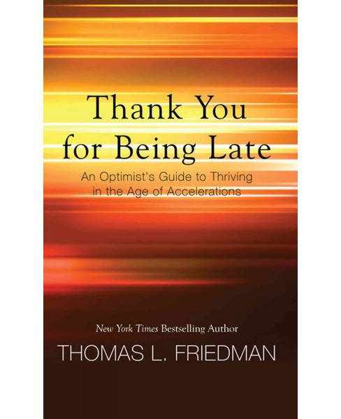 Thank You for Being Late : An Optimist's Guide to Thriving in the Age of Accelerations (Large Print) - image 1 of 1