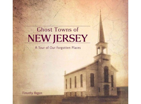 Ghost Towns of New Jersey : A Tour of Our Forgotten Places (Hardcover) (Timothy Regan) - image 1 of 1
