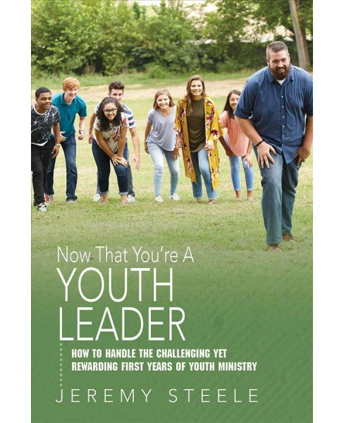 Now That You're a Youth Leader : How to Handle the Challenging Yet Rewarding First Years of Youth - image 1 of 1