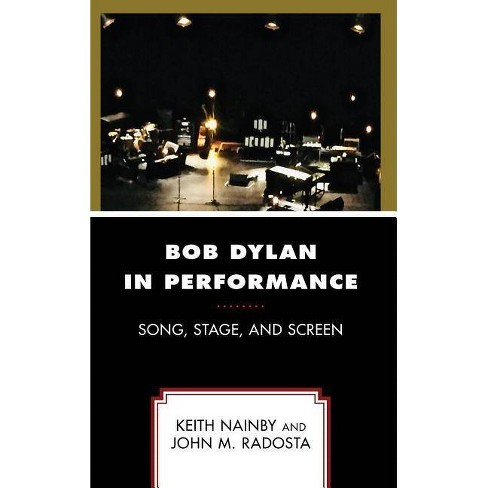 Bob Dylan in Performance - by  Keith Nainby & John M Radosta (Hardcover) - image 1 of 1