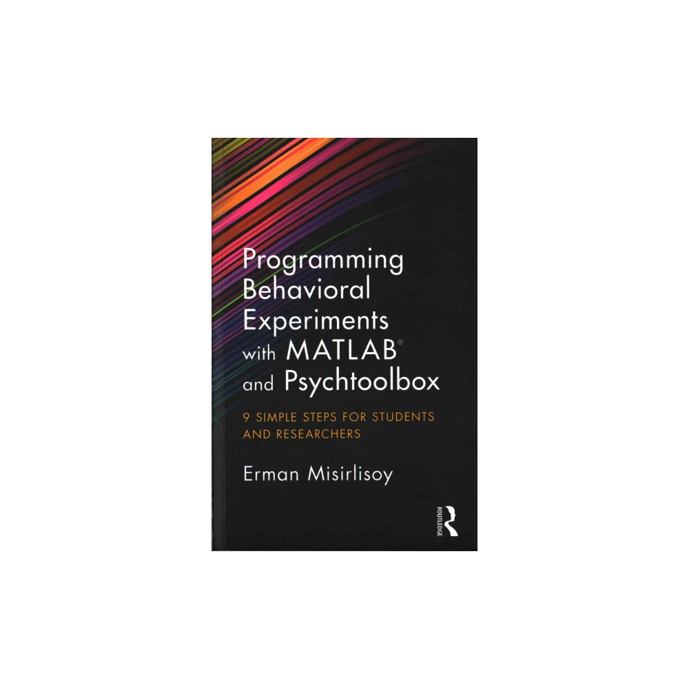 Programming Behavioral Experiments With Matlab and Psychtoolbox : 9 Simple Steps for Students and