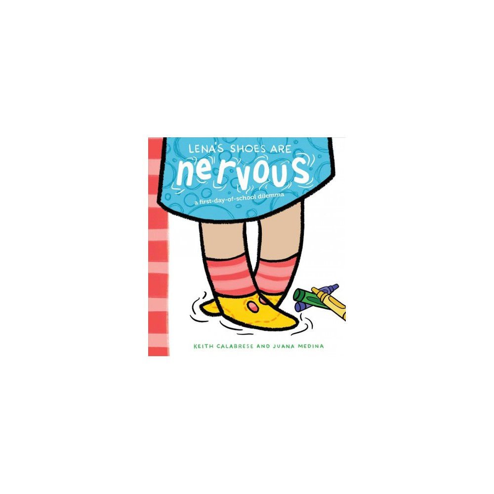 Lena's Shoes Are Nervous : A First-Day-of-School Dilemma - by Keith Calabrese (School And Library)